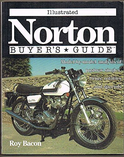 (Illustrated Norton Buyer's Guide: Model-By-Model Analysis of Post War Singles, Twins, Rotaries and Specials (Illustrated Buyer's Guide))