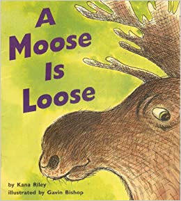 Book A Moose Is Loose (Invitations to Literacy, Book 25 Collection 1 Emergent)
