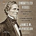 Embattled Rebel: Jefferson Davis as Commander in Chief Hörbuch von James M. McPherson Gesprochen von: Robert Fass