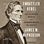 Embattled Rebel: Jefferson Davis as Commander in Chief | James M. McPherson