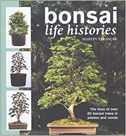 Bonsai Life Histories The Lives Of Over 50 Bonsai Trees In Photos And Words Treasure Martin 9781552096178 Amazon Com Books