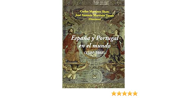 España y Portugal en el mundo (1581-1668): Amazon.es: Martínez ...