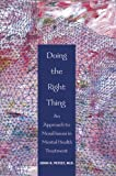 Doing the Right Thing : Moral Dimensions of Mental Health Treatment, Peteet, John R., 1585620831