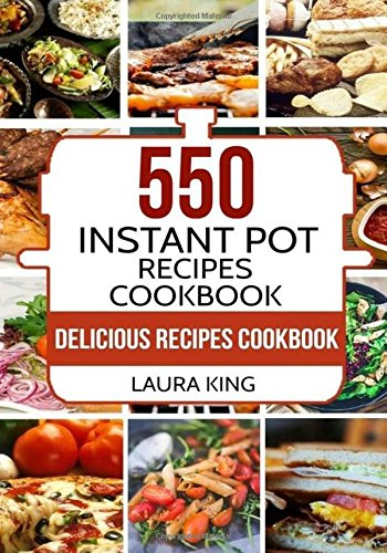 Instant Pot Cookbook: 550 Delicious Instant Pot Recipes for Busy People (Instant Pot Recipes Cookbook, Instant Pot Electric Pressure Cooker Cookbook)