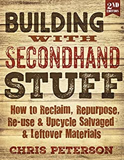 Book Cover: Building with Secondhand Stuff, 2nd edition: How to Reclaim, Repurpose, Re-use & Upcycle Salvaged & Leftover Materials