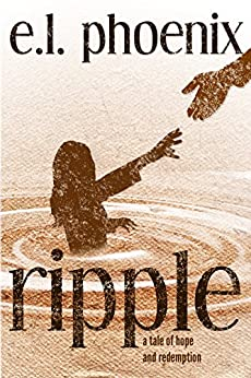 Ripple: A Tale of Hope and Redemption (Phoebe Thompson Stories Book 1) (English Edition) por [Phoenix, E.L.]