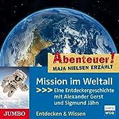 Mission im Weltall: Eine Entdeckergeschichte mit Alexander Gerst und Sigmund Jähn (Abenteuer! Maja Nielsen erzählt) | Maja Nielsen
