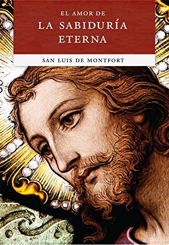 El Amor de la Sabiduria Eterna (Spanish Edition) [San Luis de Montfort] (Tapa Blanda)