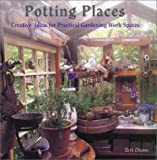 img - for Potting Places: Creating Ideas for Practical Gardening Workspaces book / textbook / text book