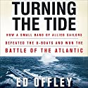 Turning the Tide: How a Small Band of Allied Sailors Defeated the U-Boats and Won the Battle of the Atlantic Audiobook by Ed Offley Narrated by James Adams