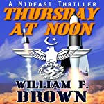 Thursday at Noon: a Mideast Political Thriller | William F. Brown