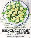 Easy Cucumber Cookbook: 50 Delicious Cucumber Recipes; Methods and...