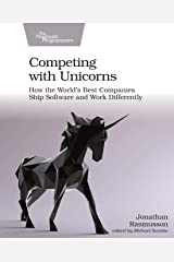 Competing with Unicorns: How the World's Best Companies Ship Software and Work Differently Paperback