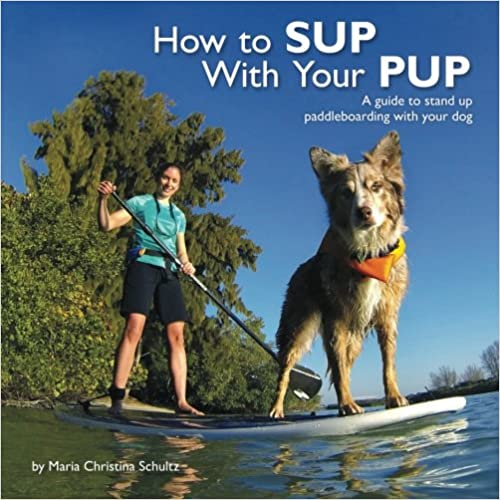 Book How to SUP With Your PUP: A guide to stand up paddleboarding with your dog