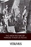 The Architecture of Marcus Vitruvius Pollio