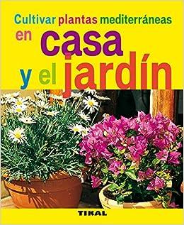 Cultivar Plantas Mediterraneas En Casa Y El Jardin Jardinería Y Plantas: Amazon.es: Schall, Serge: Libros
