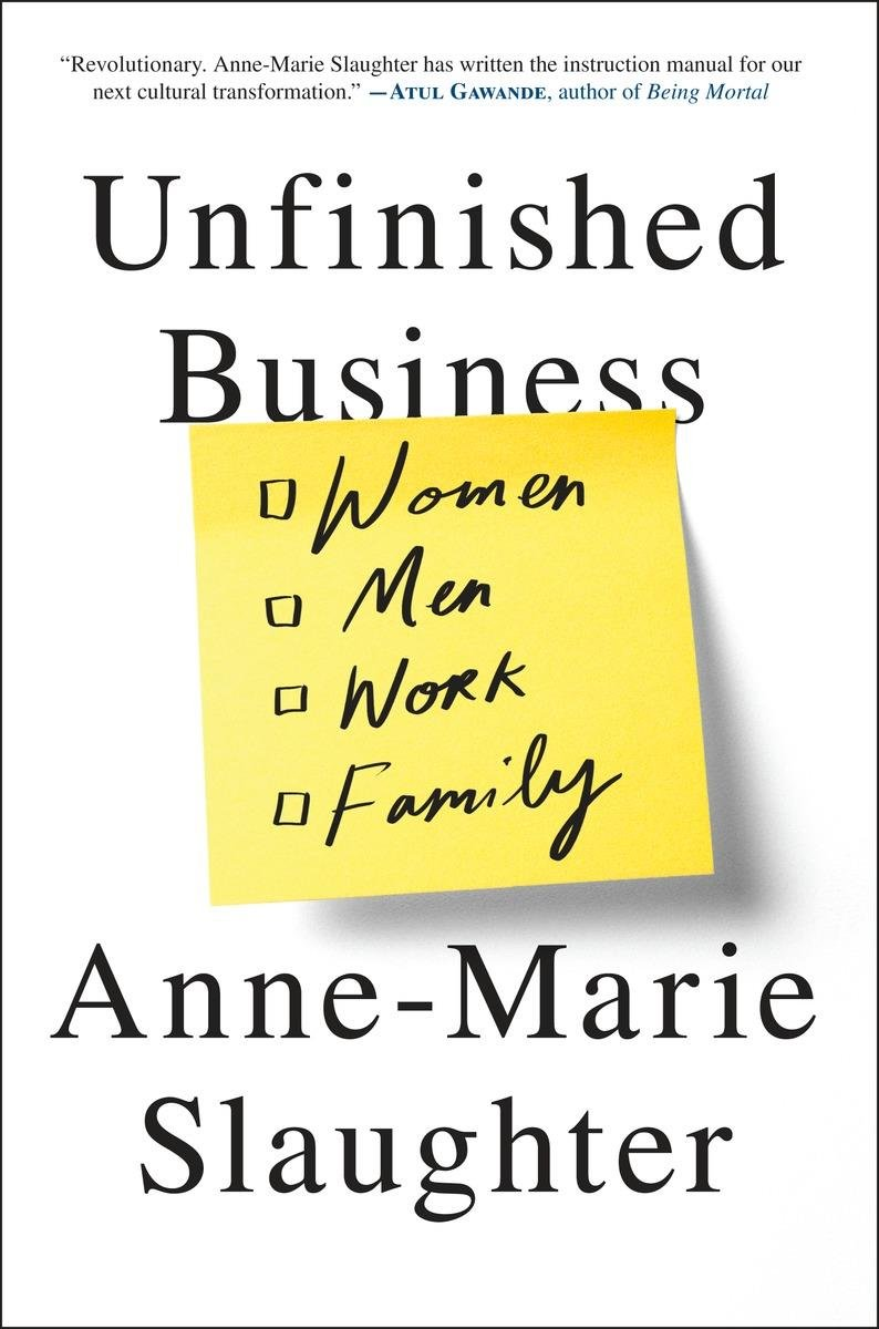 unfinished business women men work family anne marie slaughter unfinished business women men work family anne marie slaughter 9780812994568 books ca