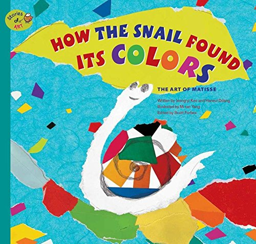 How the Snail Found Its Colors: The Art of Matisse (Stories of Art)