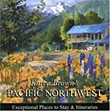 Karen Brown's Pacific Northwest 2010 (Karen Brown's Pacific Northwest: Exceptional Places to Stay & Itineraries)
