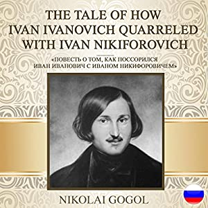 The Tale of How Ivan Ivanovich Quarreled with Ivan Nikiforovich [Russian Edition] Audiobook