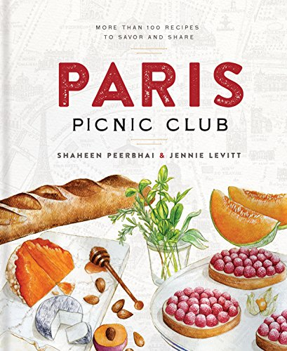 Paris Picnic Club: More Than 100 Recipes to Savor and Share by Shaheen Peerbhai, Jennie Levitt