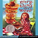 Everything on a Waffle Audiobook by Polly Horvath Narrated by Kathleen McInerney