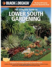 Black & Decker The Complete Guide to Lower South Gardening: Techniques for Growing Landscape & Garden Plants in Louisiana, Florida, southern Mississippi, southern Alabama, southern Arkansas, southern Georgia, eastern Texas, coastal South Carolina & coastal North Carolina
