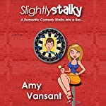 Slightly Stalky: A Romantic Comedy Walks into a Bar...: Slightly Series, Book 1 | Amy Vansant