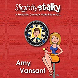 Slightly Stalky: A Romantic Comedy Walks into a Bar...
