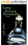 Como perfume derramado (Spanish Edition)