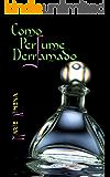 Como perfume derramado