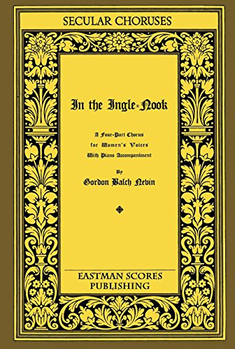 - Nevin, Gordon Balch : In the ingle-nook. : [a cradle song] : a four-part chorus for women's voices with piano accompaniment