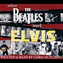 When the Beatles Met Elvis Audiobook by Chris Hutchins, Peter Thompson Narrated by Chris Hutchins