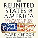 The Reunited States of America: How We Can Bridge the Partisan Divide Audiobook by Mark Gerzon Narrated by Jeff Hoyt