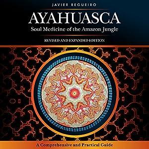 Ayahuasca: Soul Medicine of the Amazon Jungle Audiobook