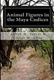 Animal Figures in the Maya Codices, Alfred M. Tozzer & Glover M. Allen, 1500201677