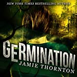 Germination: Feast of Weeds, Book 1 | Jamie Thornton