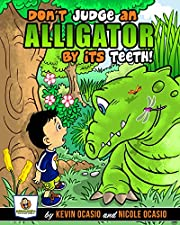 Don't Judge An Alligator By Its Teeth! (Benjamin's Adventures Book 1)