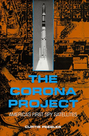 (The Corona Project: America's First Spy Satellites)