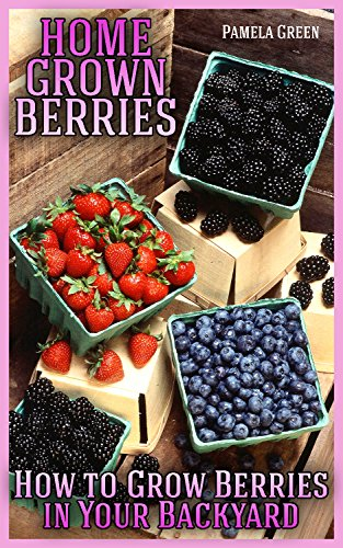 [D0wnl0ad] Home Grown Berries: How to Grow Berries in Your Backyard RAR