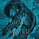 The Shape of Water | Daniel Kraus,Guillermo del Toro