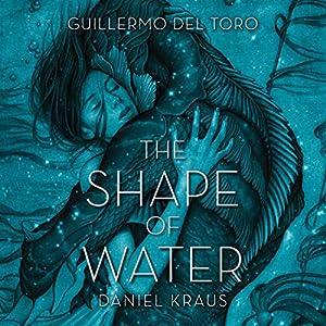 The Shape of Water | Livre audio Auteur(s) : Guillermo del Toro, Daniel Kraus Narrateur(s) : Jenna Lamia