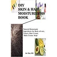 DIY SKIN & HAIR MOISTURIZERS: Natural Homemade Ingredients for Body oil mix, Toners, Hair Cream, Baby Cream, Soap…