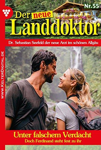 Der neue Landdoktor 55 - Arztroman: Unter falschem Verdacht (German Edition)