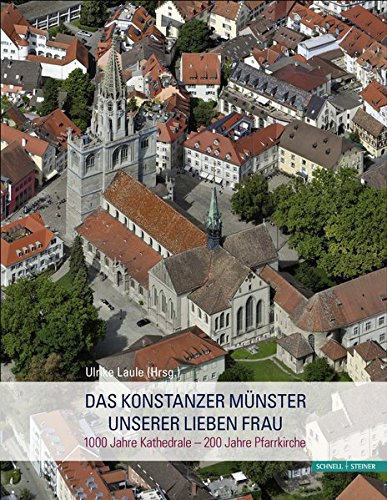 Das Konstanzer Münster Unserer Lieben Frau: 1000 Jahre Kathedrale – 200 Jahre Pfarrkirche