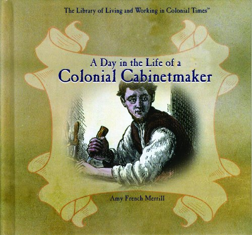 A Day in the Life of a Colonial Cabinetmaker (Library of Living and Working in Colonial Times)