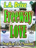 L.A. Drive : Freeway LOVE ~ West L.A. to Pasadena (9:37)