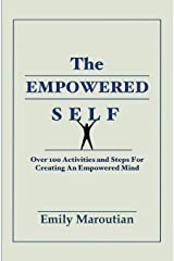 The Empowered Self: Over 100 Activities and Steps For Creating An Empowered Mind Paperback