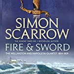 Fire and Sword: Wellington and Napoleon, Book 3 | Simon Scarrow