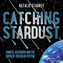 Catching Stardust: Comets, Asteroids and the Birth of the Solar System Audiobook by Natalie Starkey Narrated by Alison Campbell